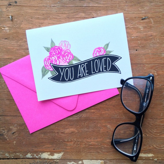 You are loved card, encouragement,  Mother's Day card, anniversary card, thinking of you, just because
