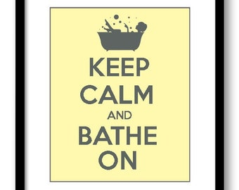Keep Calm Poster Keep Calm and Bathe On Grey Gray Yellow Bathroom Art Print Wall Decor Bathroom Custom Stay Calm quote inspirational
