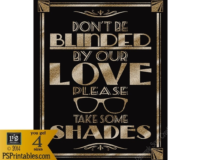 Don't Be Blinded By Our LOVE-Please Take Some Shades - DIY Printable sign-sunglasses favors - black gold glitter
