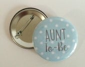 Aunt to-be Pin- Aunt To-Be Button- Baby Shower