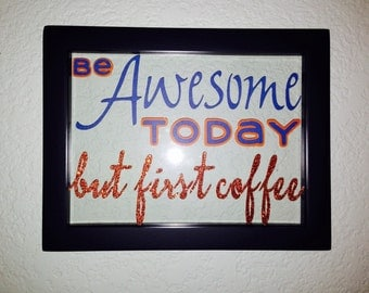 Be awesome today, but first coffee - 6x8 floating frame - coffee lover, sign, wall art