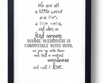 We are all a little weird and life's a little weird Dr. Suess Quote Print