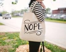 Nope Tote Bag - Canvas Tote Bag - Funny Tote Bag - Screen Printed Tote Bag - TB-101
