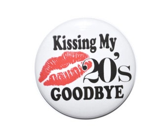 Kissing my 20's goodbye 30 year old 30th birthday 2 1/4 inch pin-back button