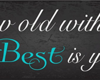 Grow Old With Me, The Best is Yet to Come Metal Sign, Wedding, Love, Anniversary, Gift, HB7625