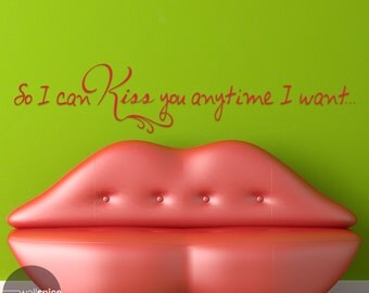 So I Can Kiss You Anytime I Want Vinyl Wall Decal Sticker