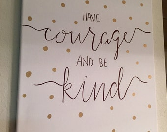 """16x12 Cinderella quote """"have courage and be kind"""" Canvas"""