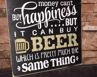 Money Can't Buy Happiness But It Can Buy Beer Which Is Pretty Much The Same Thing 12x12 Wood Sign