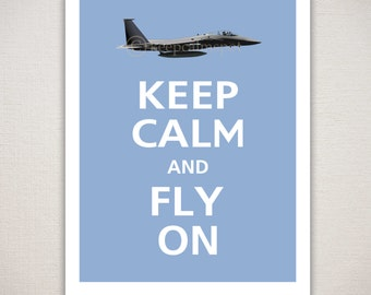 Keep Calm and FLY ON Military F-15E Strike Eagle Print (Featured color: China Blue--choose your own colors)