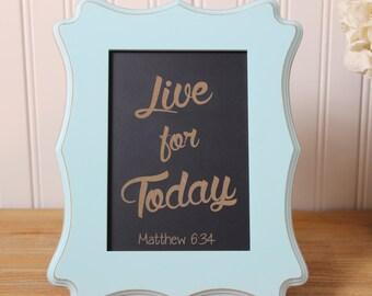 chalkboard, chalkboard art,live for today,matthew 6:34,bible verse scripture,christian,inspirational,sign, gift, custom