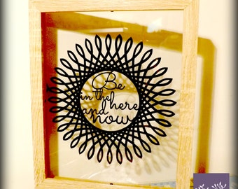 Be in the here and now - Papercut Framed.