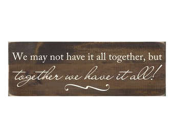 Rustic Wood Sign Wall Hanging Home Decor - We May Not Have It All Together But Together We Have It All (#1008)