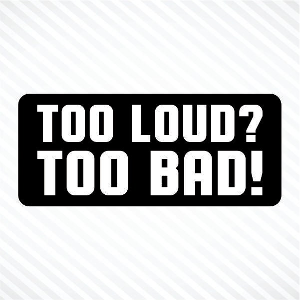 Too Loud Too Bad Funny Helmet Sticker Vinyl Decal Sport Bike - Custom motorcycle stickers funny