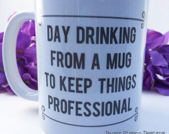 Funny Coffee Mug - Day Drinking From A Mug To Keep Things Professional Ceramic Mug - 11 ounce mug - Statement Mug - Message Mug - Gift Mug