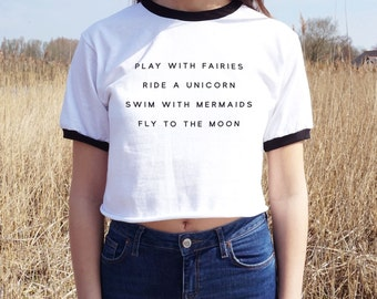 Play With Faries Ride A Unicorn Swim With Mermaids Fly To The Moon Crop Ringer Tee T-Shirt Funny  Fashion Gift Grunge