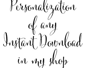 Personalization of any Instant Download available in my shop, including color changes & adding names