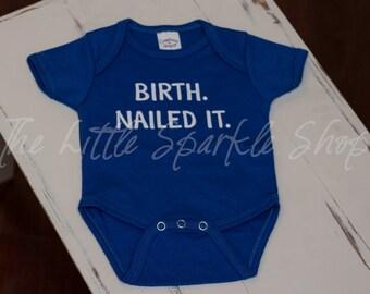 Birth. Nailed it. Onesie, newborn onesie, baby creeper