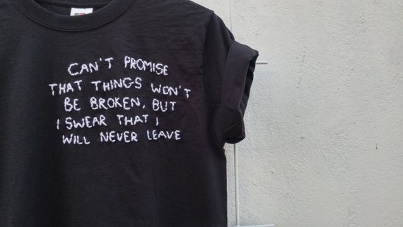 Tumblr Shirt Quote Can't promise that things won't be