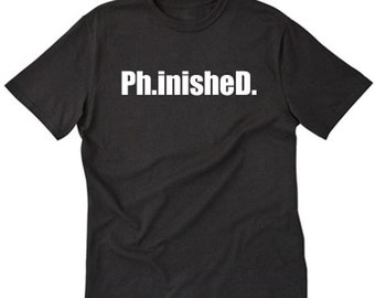 Ph.inishe.D T-shirt Funny Hilarious Phd College Graduation Tee Shirt