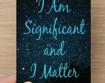 I Am Significant And I Matter~Positivity Greeting Card~Self-esteem quote, Empowerment, Dreams, Celebration, Uplifting, Encouragement