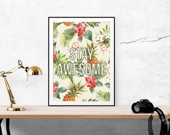Stay Awesome // Typography Print, Motivational Print, Inspirational Print, Aloha, Tropical, Wall Art, Wall Decor, Home Decor
