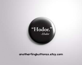 Hodor quote by Hodor. Game of thrones Hodor button badge.