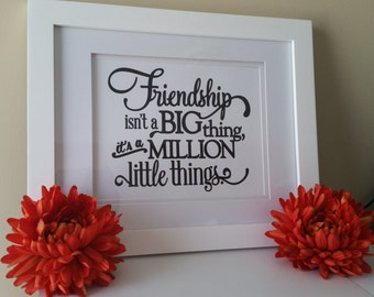 Friendship Isn't a Big Thing It's A Million Little Things Framed Print Art, Housewarming Gift, Inspirational, Gift for a Friend, Friendship