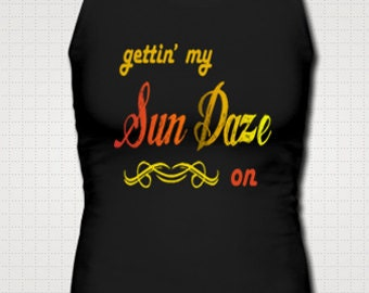 Getting My Sun Daze On Tank Top Shirt Southern Girl Fitted Country Shirt Summer Drinking Southern Junior Gettin Fitness Party Custom Made