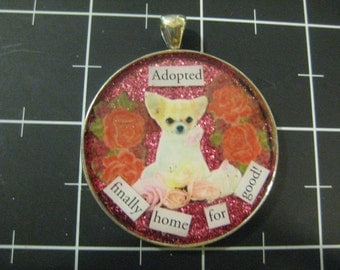 Chihuahua Pendant, Adopted: Finally Home for Good, 50% goes to the current selected animal charity