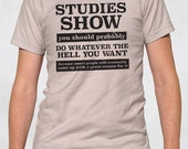 Men's Tee - Studies Show Shirt - Size XS-S-M-L-XL-2XL-3XL - Mens Guys Research Sarcasm Grad Student Nerd Hedonism Phrase Saying Funny Tshirt