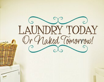 """Laundry Room Wall Decal """"Laundry Today or Naked Tomorrow"""" Whimsical Laundry Room Decor Vinyl Lettering Sticker Wall Art Quote Sticker Sign"""