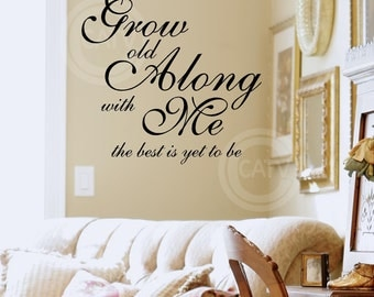 Grow Old Along with Me the Best Is Yet to Be vinyl lettering wall decal sticker