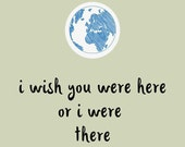 I Wish You Were Here Or I Were There Quote Print