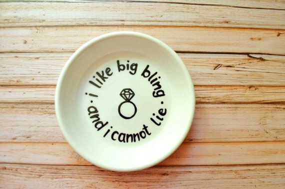 Ring Dish - I Like Big Bling And I Cannot Lie Engagement Ring Holder- Choose Your Colors