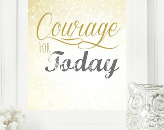 """Instant """"Courage for Today"""" Gold & Gray Bokeh Wall Art Print 11x14 Printable File Encouraging Home Decor"""