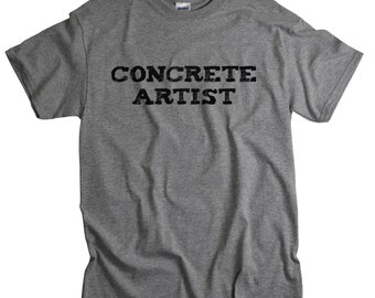 Concrete Art shirt gift for concrete artist tshirt gift for artist tee shirt concrete artisan gift for men working with concrete gift