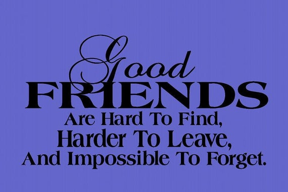 wall decal Good friends are hard to find harder to leave and impossible to forget quote