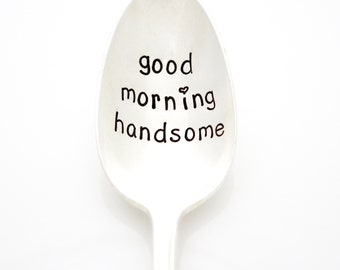 Good Morning Handsome, stamped coffee spoon. Hand stamped silverware for husband gift idea.