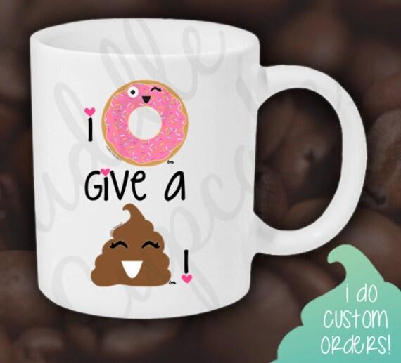 I Donut Give a Crap / I Donut Give a S**t / Donut Care about the Calories / Donut mug / Donut emoji mug / poop emoji mug / funny coffee mug