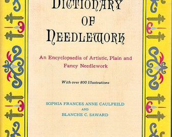 Vintage 70's The Dictionary of Needlework Definitions Reprint of the 1882 Edition Softbound Book Over 800 Illustrations 528 Pages