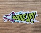 Wake Up Sticker, 100% Waterproof Vinyl Sticker, Pop Culture Sticker