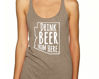 Craft Beer Shirt- Arizona- AZ- Drink Beer From Here- Women's racerback tank