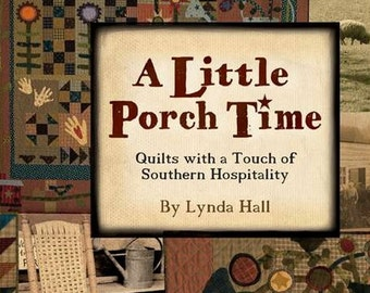 Pattern Book: A Little Porch Time - Quilts with a Touch of Southern Hospitality By Lynda Hall