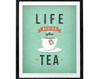 Life begins after tea print Tea poster kitchen wall art retro poster vintage kitchen decor tea time tea quote tea love but first tea