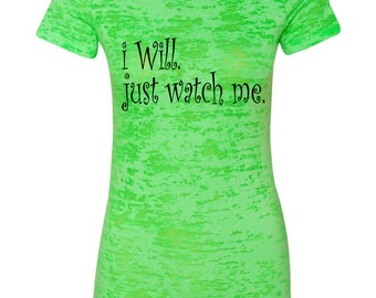 I WILL. just watch me.  Women's T-Shirt, Burnout Tee, Burnout T-Shirt, Women's Funny Saying Tee