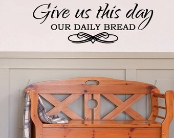 Give Us This Day Our Daily Bread faith/religious Wall Decal ( 33w x 11h)