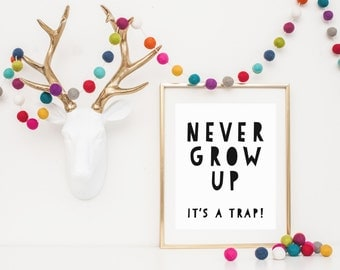 DIGITAL Never Grow Up Print, Modern Wall Decor, Monochrome Playroom Poster, Modern Gender Neutral Nursery, Monochrome Wall Art - ANY SIZE
