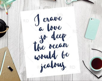 I crave a love so deep the ocean would be jealous - PRINTABLE Wall art / love wall art print / wall decor / love wall decor / love art print