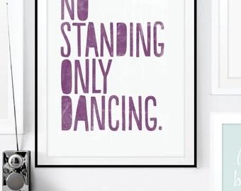 Inspirational Art Print. No Standing Only Dancing. Typographic Print. Wall Art. Home Decor. Nursery Decor. Office Decor. Motivational Art.