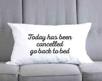 Today Has Been Cancelled Go Back To Bed - Funny Pillow Cases - Funny Pillow - Funny Pillowcases - Pillow Case Funny - Lazy Day - Sleep A Lot